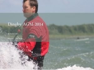Dinghy AGM 2014 8 th October 2014 Hosted