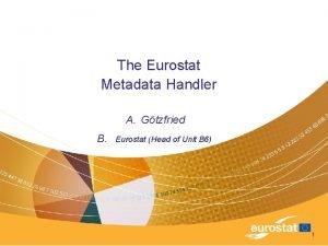 The Eurostat Metadata Handler A Gtzfried B Eurostat