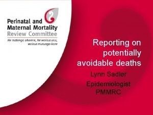 Reporting on potentially avoidable deaths Lynn Sadler Epidemiologist