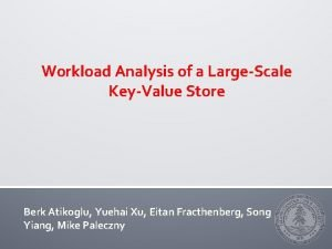 Workload Analysis of a LargeScale KeyValue Store Berk