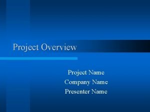 Project Overview Project Name Company Name Presenter Name