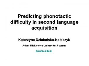 Predicting phonotactic difficulty in second language acquisition Katarzyna