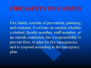 FIRE SAFETY ON CAMPUS Fire Safety consists of