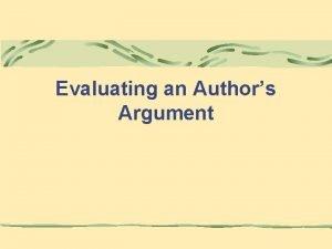 Evaluating an Authors Argument Authors Argument An authors