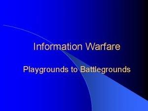 Information Warfare Playgrounds to Battlegrounds Last Class Theory