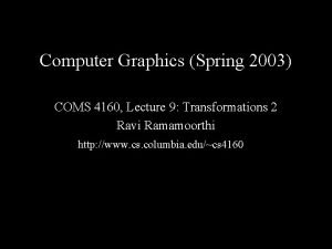 Computer Graphics Spring 2003 COMS 4160 Lecture 9