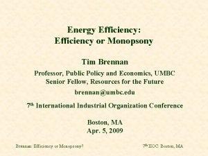 Energy Efficiency Efficiency or Monopsony Tim Brennan Professor