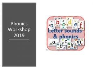 Phonics Workshop 2019 Phonics in EYFS 2019 What