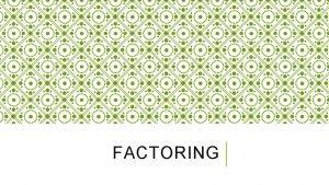 FACTORING FACTORING GCF FACTORING USING GCF When factoring