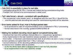 Calo DAQ Calo DAQ is essentially in place