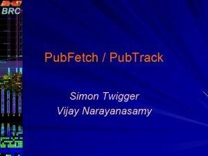 Pub Fetch Pub Track Simon Twigger Vijay Narayanasamy