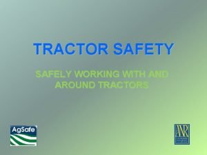 TRACTOR SAFETY SAFELY WORKING WITH AND AROUND TRACTORS
