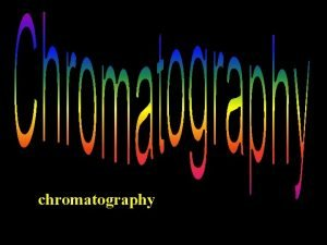 chromatography What is chromatography Its a technique used