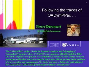 1 Following the traces of OADym PPac Pierre