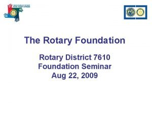 The Rotary Foundation Rotary District 7610 Foundation Seminar