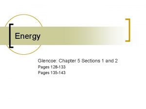 Energy Glencoe Chapter 5 Sections 1 and 2