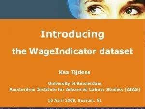 Introducing the Wage Indicator dataset Kea Tijdens University
