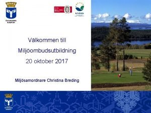 Vlkommen till Miljombudsutbildning 20 oktober 2017 Miljsamordnare Christina