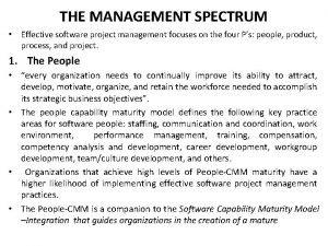 THE MANAGEMENT SPECTRUM Effective software project management focuses