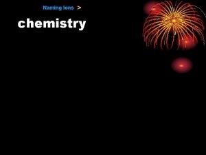 Naming Ions chemistry 9 1 Naming Ions Naming