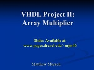 VHDL Project II Array Multiplier Slides Available at