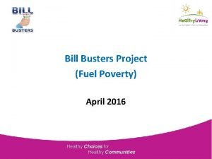 Bill Busters Project Fuel Poverty April 2016 Healthy