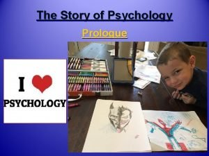 The Story of Psychology Prologue What is Psychology