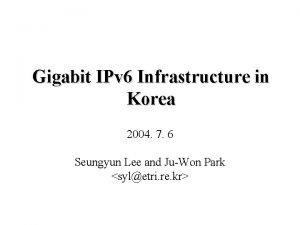 Gigabit IPv 6 Infrastructure in Korea 2004 7