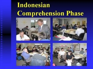 Indonesian Comprehension Phase Overview First two weeks of