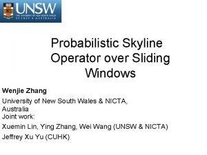 Probabilistic Skyline Operator over Sliding Windows Wenjie Zhang