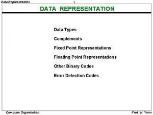 Data Representation 1 DATA REPRESENTATION Data Types Complements