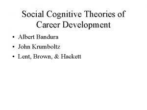Social Cognitive Theories of Career Development Albert Bandura