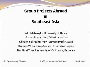 Group Projects Abroad in Southeast Asia Ruth Mabanglo