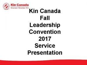 Kin Canada Fall Leadership Convention 2017 Service Presentation