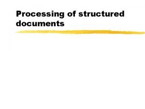 Processing of structured documents Transforming XML Extensible Stylesheet
