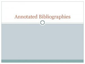 Annotated Bibliographies What Well Cover The Annotated Bibliography