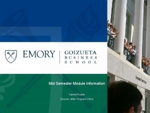 Mid Semester Module Information Harriet Ruskin Director MBA