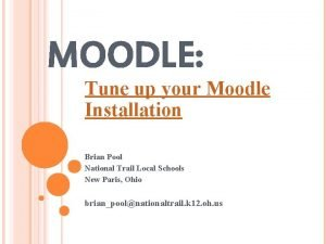 MOODLE Tune up your Moodle Installation Brian Pool