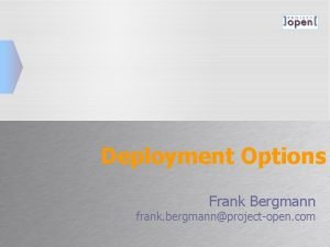 Deployment Options Frank Bergmann frank bergmannprojectopen com Contents