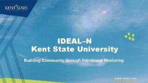 IDEALN Kent State University Building Community through Intentional