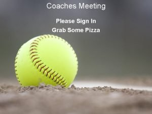 Coaches Meeting Please Sign In Grab Some Pizza