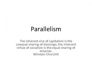 Parallelism The inherent vice of capitalism is the