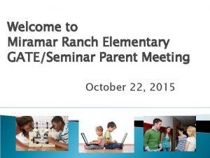 Welcome to Miramar Ranch Elementary GATESeminar Parent Meeting