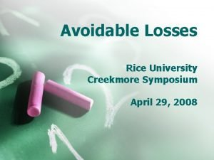 Avoidable Losses Rice University Creekmore Symposium April 29