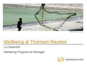 Wellbeing at Thomson Reuters Liz Greenhill Wellbeing Programme