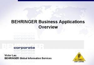 BEHRINGER Business Applications Overview Victor Lau BEHRINGER Global