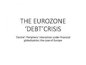 THE EUROZONE DEBTCRISIS CentrePeriphery interaction under financial globalization