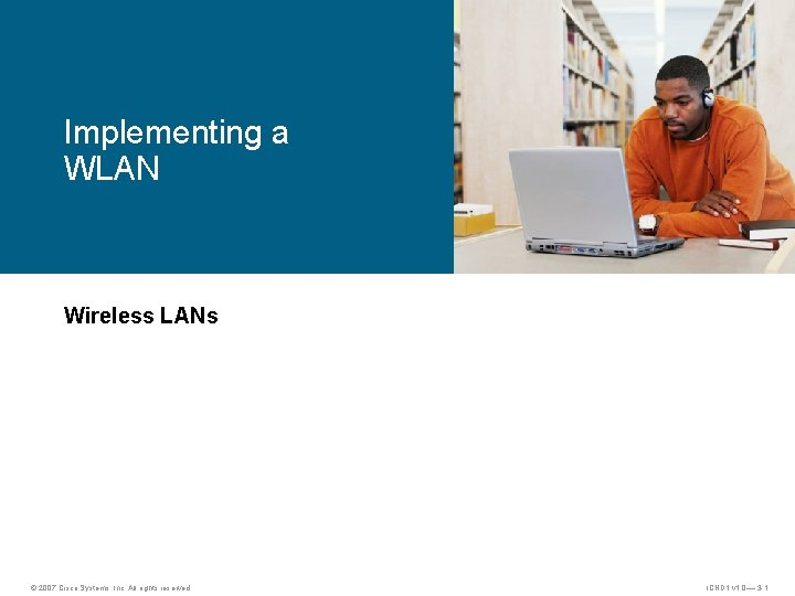 Implementing a WLAN Wireless LANs 2007 Cisco Systems