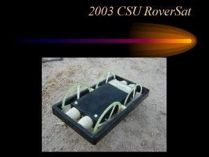 2003 CSU Rover Sat Rover Sat Team Members