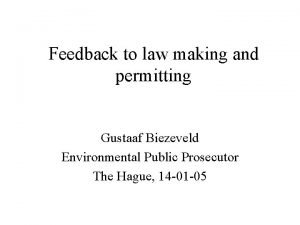 Feedback to law making and permitting Gustaaf Biezeveld